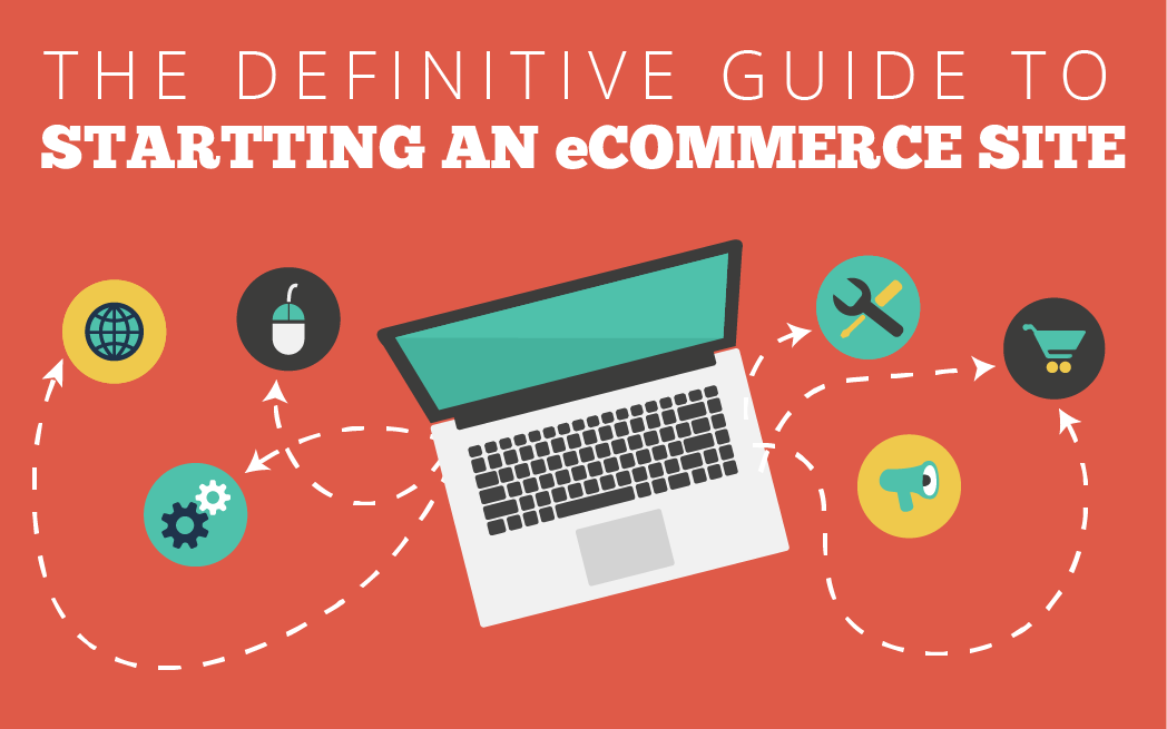 The Definitive Guide to Creating an E-Commerce Site