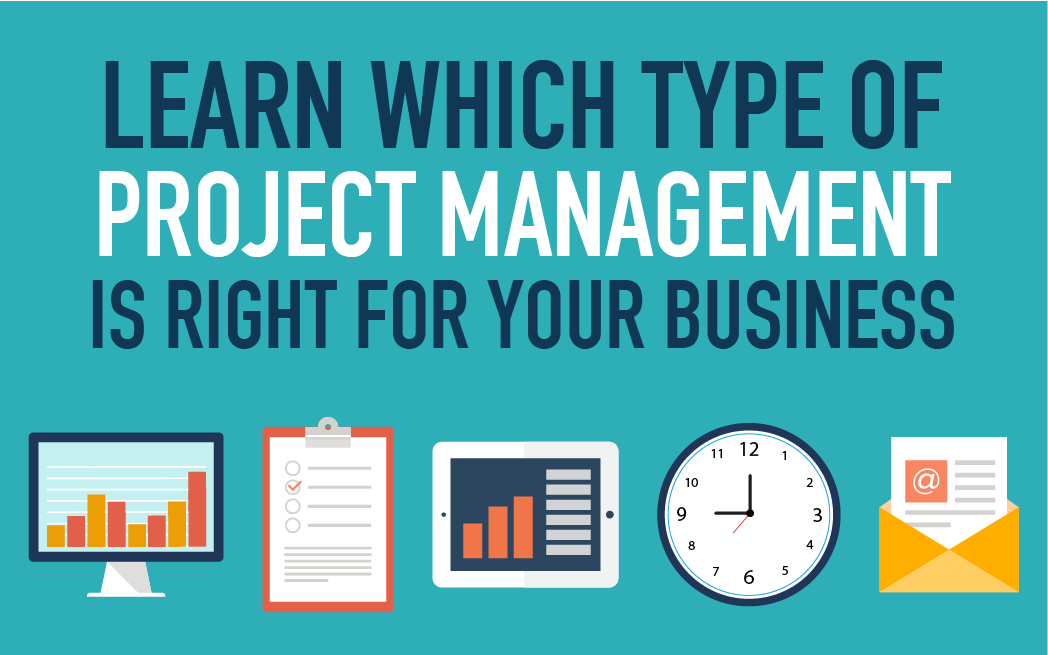 Learn Which Type of Project Management is Right For Your Business
