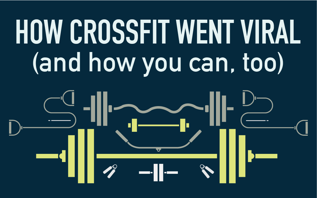 How Crossfit Went Viral (and how you can, too)