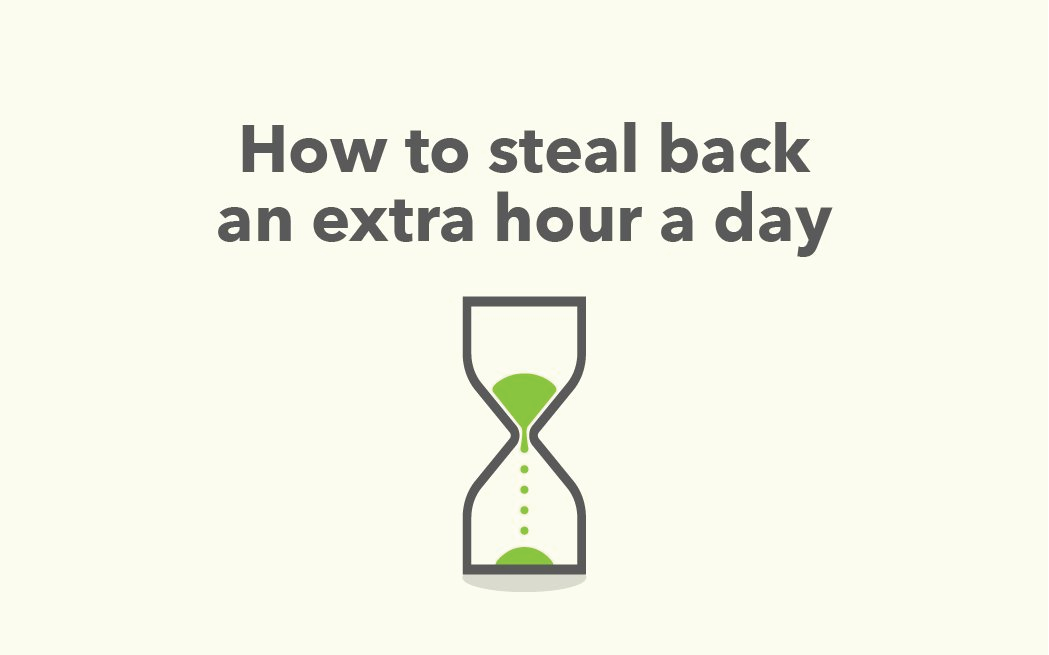 How To Steal Back An Extra Hour A Day
