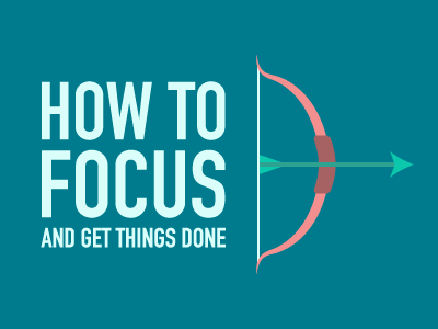 How to focus and get things done